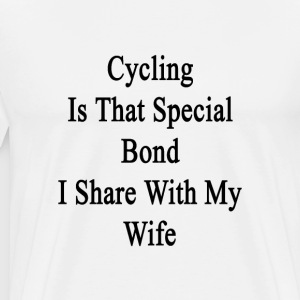 cycling_is_that_special_bond_i_share_wit T-Shirts - Men's Premium T-Shirt