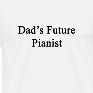 dads_future_pianist T-Shirts - Men's Premium T-Shirt