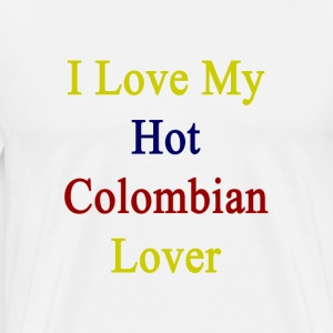 i_love_my_hot_colombian_lover T-Shirts - Men's Premium T-Shirt