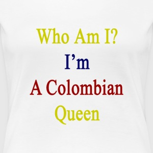who_am_i_im_a_colombian_queen Women's T-Shirts - Women's Premium T-Shirt