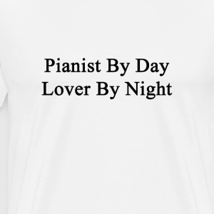 pianist_by_day_lover_by_night T-Shirts - Men's Premium T-Shirt