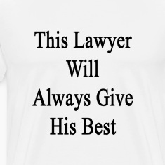this_lawyer_will_always_give_his_best T-Shirts