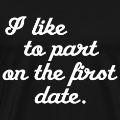 I like to part on the first date T-Shirts