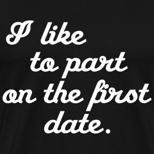 I like to part on the first date T-Shirts - Men's Premium T-Shirt