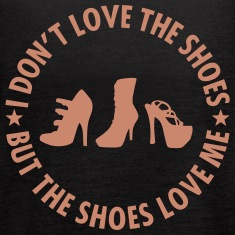 I Don't Love The Shoes Tanks