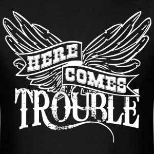 Here Comes Trouble w T-Shirts - Men's T-Shirt