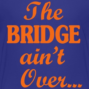 The BRIDGE ain't Over... Kids' Shirts - Kids' Premium T-Shirt