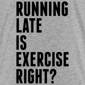 RUNNING LATE IS EXERCISE RIGHT? Baby & Toddler Shirts - Toddler Premium T-Shirt