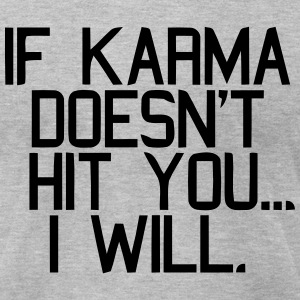 IF KARMA DOESN'T HIT YOU...I WILL T-Shirts - Men's T-Shirt by American Apparel