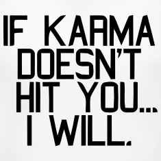 IF KARMA DOESN'T HIT YOU...I WILL Women's T-Shirts