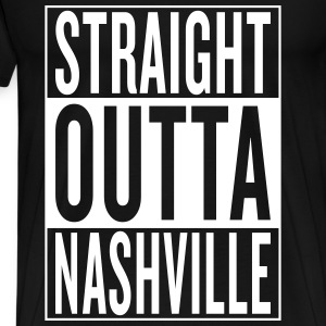 straight outta Nashville T-Shirts - Men's Premium T-Shirt