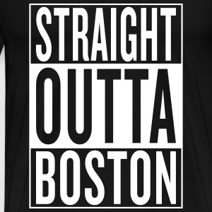 straight outta Boston T-Shirts - Men's Premium T-Shirt