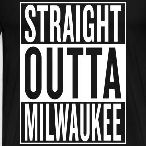straight outta Milwaukee T-Shirts - Men's Premium T-Shirt