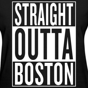 straight outta Boston Women's T-Shirts - Women's T-Shirt