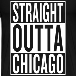 straight outta Chicago T-Shirts - Men's Premium T-Shirt