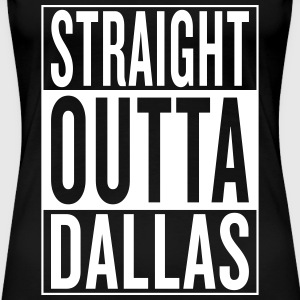 straight outta Dallas Women's T-Shirts - Women's Premium T-Shirt