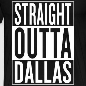straight outta Dallas T-Shirts - Men's Premium T-Shirt