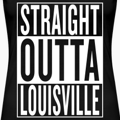 straight outta Louisville Women's T-Shirts