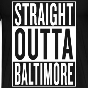 straight outta Baltimore T-Shirts - Men's Premium T-Shirt