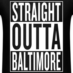 straight outta Baltimore T-Shirts - Men's T-Shirt
