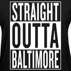 straight outta Baltimore Women's T-Shirts