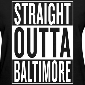 straight outta Baltimore Women's T-Shirts - Women's T-Shirt