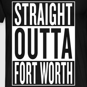 straight outta Fort Worth T-Shirts - Men's Premium T-Shirt