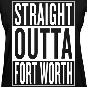 straight outta Fort Worth Women's T-Shirts - Women's T-Shirt
