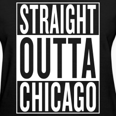 straight outta Chicago Women's T-Shirts