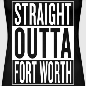 straight outta Fort Worth Women's T-Shirts - Women's Premium T-Shirt
