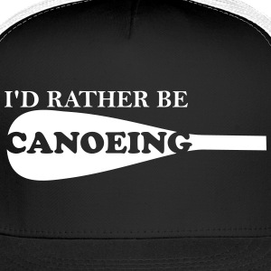 I'd Rather Be Canoeing - Trucker Cap