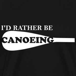 I'd Rather Be Canoeing - Men's Premium T-Shirt