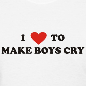 I love to make boys cry - Women's T-Shirt