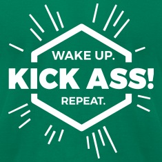 wake up kick ass repeat Statement fun motivation  T-Shirts