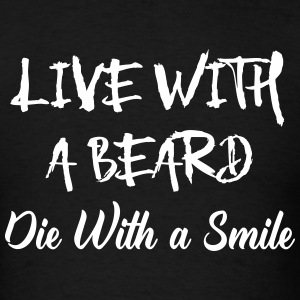 Live With A Beard T-Shirts - Men's T-Shirt