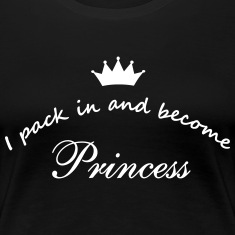 I pack in and become Princess Women's T-Shirts