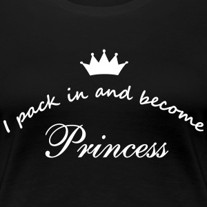 I pack in and become Princess Women's T-Shirts - Women's Premium T-Shirt