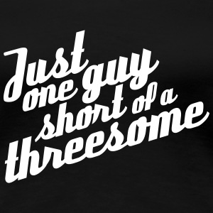 Just one guy short of a threesome Women's T-Shirts - Women's Premium T-Shirt