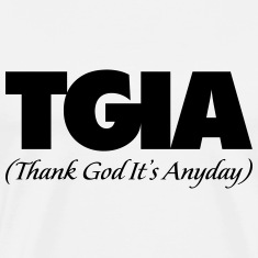 TGIA-Thank God It's Anyday