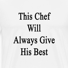 this_chef_will_always_give_his_best T-Shirts