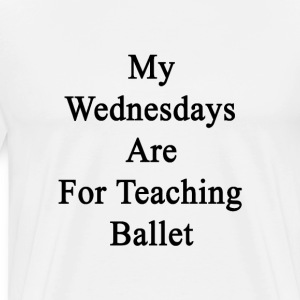 my_wednesdays_are_for_teaching_ballet T-Shirts - Men's Premium T-Shirt