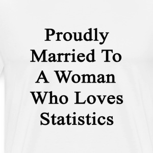 proudly_married_to_a_woman_who_loves_sta T-Shirts - Men's Premium T-Shirt