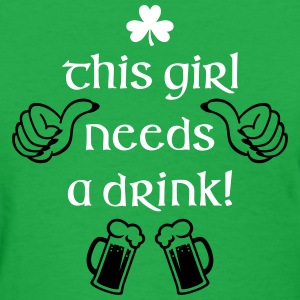 This Girl Needs a Drink Women's T-Shirts - Women's T-Shirt
