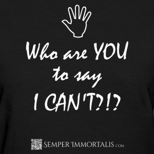 Women's Who are YOU to say I CAN'T? shirt - Women's T-Shirt