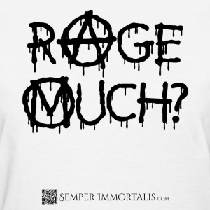 Women's Rage Much? shirt - Women's T-Shirt