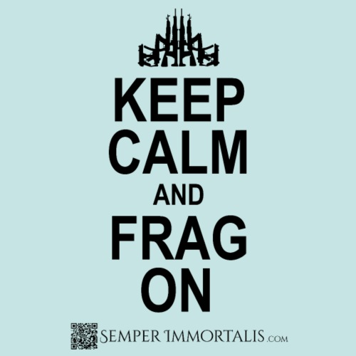 KEEP CALM and FRAG ON (black)