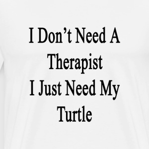 i_dont_need_a_therapist_i_just_need_my_t T-Shirts - Men's Premium T-Shirt