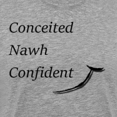 Conceited Nawh Confident