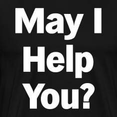 May I Help You? T-Shirts