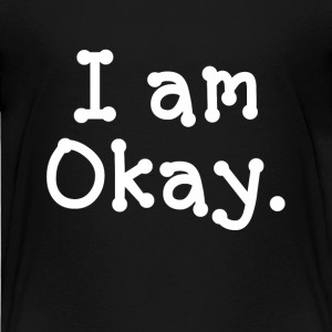 I am Okay FUNNY Kids' Shirts - Kids' Premium T-Shirt